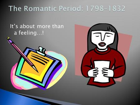 The Romantic Period: 1798–1832 It's about more than a feeling…!