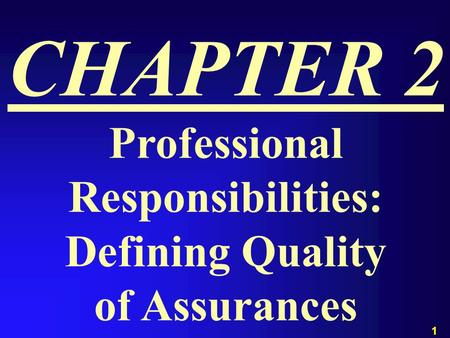 1 CHAPTER 2 Professional Responsibilities: Defining Quality of Assurances.