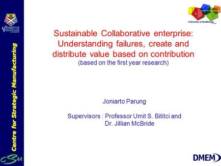 Centre for Strategic Manufacturing Sustainable Collaborative enterprise: Understanding failures, create and distribute value based on contribution (based.