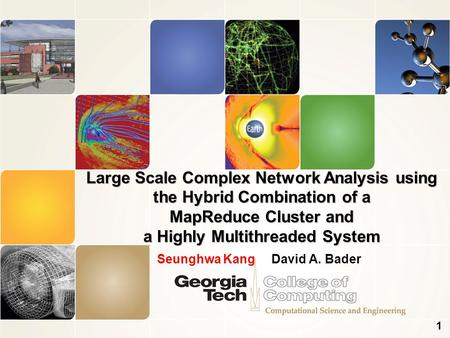 Seunghwa Kang David A. Bader Large Scale Complex Network Analysis using the Hybrid Combination of a MapReduce Cluster and a Highly Multithreaded System.