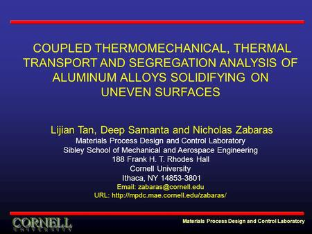 Materials Process Design and Control Laboratory COUPLED THERMOMECHANICAL, THERMAL TRANSPORT AND SEGREGATION ANALYSIS OF ALUMINUM ALLOYS SOLIDIFYING ON.