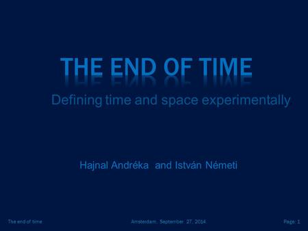 Amsterdam, September 27, 2014.The end of timePage: 1 Hajnal Andréka and István Németi Defining time and space experimentally.