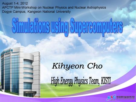 August 1-4, 2012 APCTP Mini-Workshop on Nuclear Physics and Nuclear Astrophysics Dogye Campus, Kangwon National University 0.