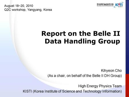 Report on the Belle II Data Handling Group Kihyeon Cho (As a chair, on behalf of the Belle II DH Group) High Energy Physics Team KISTI (Korea Institute.