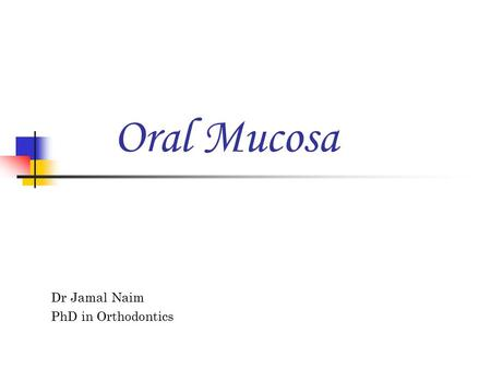 Oral Mucosa Dr Jamal Naim PhD in Orthodontics.