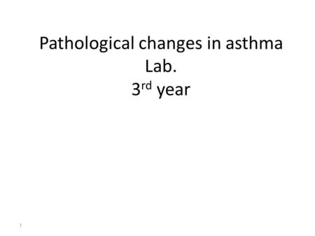 1 Pathological changes in asthma Lab. 3 rd year. 2 PATHOLOGICAL FEATURES is characterized by the following images: 1.Mural inflammation (eosinophils,