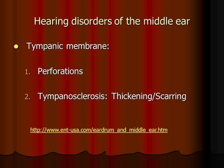 Hearing disorders of the middle ear Tympanic membrane: Tympanic membrane: 1. Perforations 2. Tympanosclerosis: Thickening/Scarring