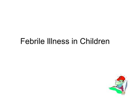 Febrile Illness in Children. Aims of NICE? Guidelines for individual conditions Generalized guideline for unwell child Patient centered Take on board.