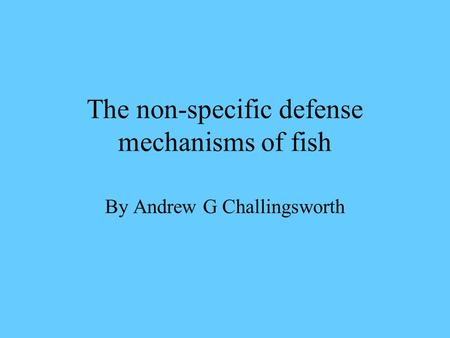 The non-specific defense mechanisms of fish By Andrew G Challingsworth.