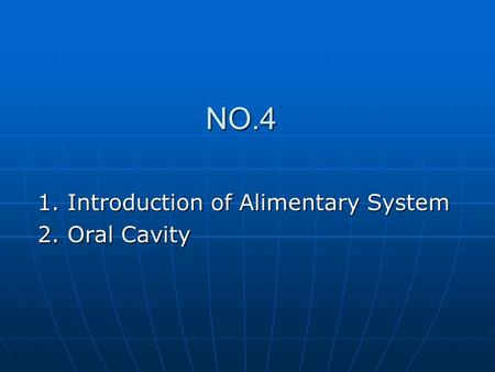 NO.4 1. Introduction of Alimentary System 2. Oral Cavity.