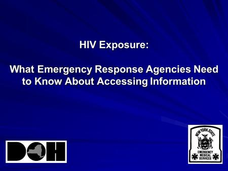 HIV Exposure: What Emergency Response Agencies Need to Know About Accessing Information.