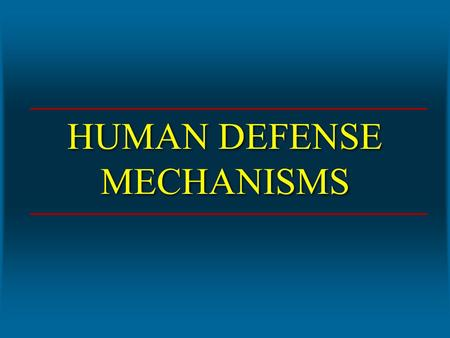 HUMAN DEFENSE MECHANISMS. Categories of Defense Mechanisms Physical barriers > Skin and mucous membranes – Chemical factors – Mechanical factors – Microbiological.