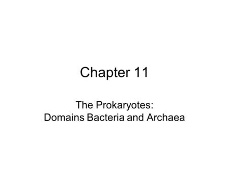 Chapter 11 The Prokaryotes: Domains Bacteria and Archaea.