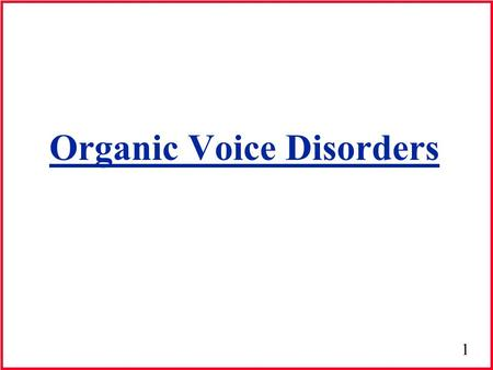 1 Organic Voice Disorders. 2 Organic Lesions Mass lesions of v.f.'s cause the following changes: 1. Increase mass of the v.f.'s 2. Alter shape of the.