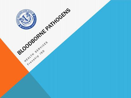 BLOODBORNE PATHOGENS HEALTH SERVICES Frenship ISD.