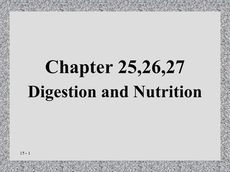 15 - 1 Chapter 25,26,27 Digestion and Nutrition. 15 - 2 General Characteristics of the Alimentary Canal Approximately 27 feet Structure of the wall –