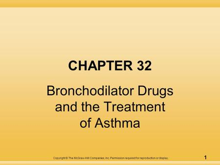 Copyright © The McGraw-Hill Companies, Inc. Permission required for reproduction or display. 1 CHAPTER 32 Bronchodilator Drugs and the Treatment of Asthma.