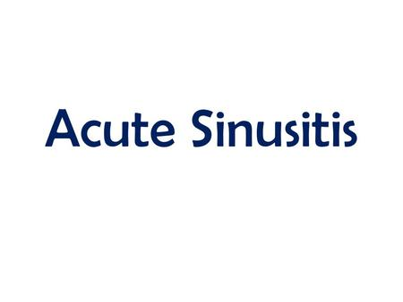 Acute Sinusitis.