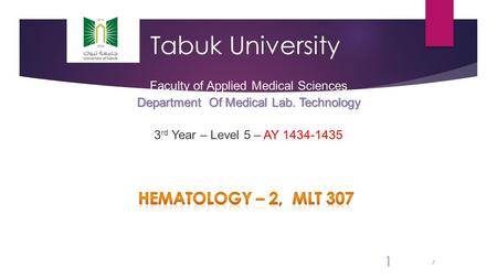 1 Tabuk University Faculty of Applied Medical Sciences Department Of Medical Lab. Technology 3 rd Year – Level 5 – AY 1434-1435 1.