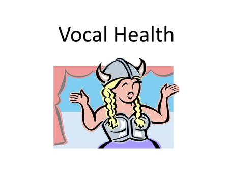 Vocal Health. Instrumentalists can replace their instrument when damaged.