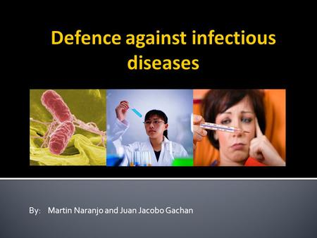 By: Martin Naranjo and Juan Jacobo Gachan.  An agent of disease or in other words a disease producer.  The term pathogen most commonly refers to an.