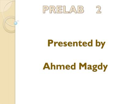 Presented by Ahmed Magdy Presented by Ahmed Magdy.