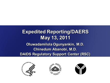 Expedited Reporting/DAERS May 13, 2011 Oluwadamilola Ogunyankin, M.D. Chinedum Abanobi, M.D. DAIDS Regulatory Support Center (RSC) Oluwadamilola Ogunyankin,