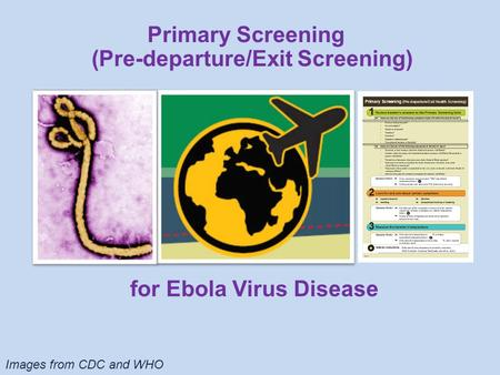 Images from CDC and WHO for Ebola Virus Disease Primary Screening (Pre-departure/Exit Screening)
