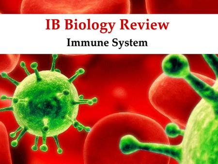 IB Biology Review Immune System.