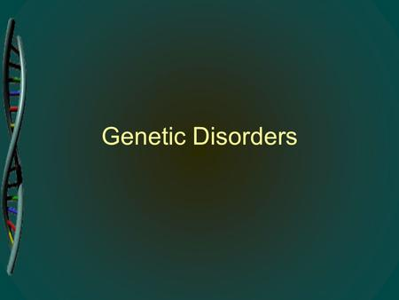Genetic Disorders. What are they? A disease that is caused by an abnormality in a person's DNA.