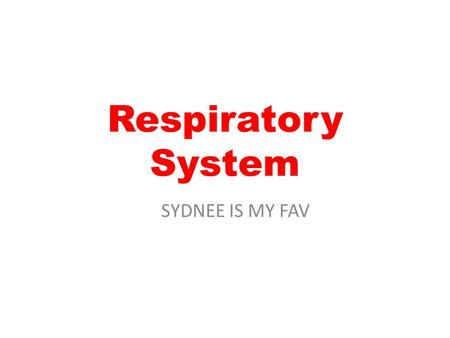 Respiratory System SYDNEE IS MY FAV.