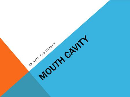 Mouth cavity Dr.ayat eldomouky.