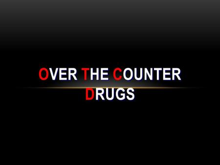 VER HE OUNTER RUGS OVER THE COUNTER DRUGS. OTC MEDICINES Drugs/Medicines you can buy without a prescription OTC medicines may relieve aches, pains and.