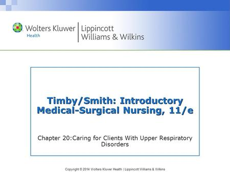 Timby/Smith: Introductory Medical-Surgical Nursing, 11/e