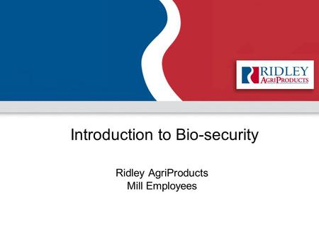 Introduction to Bio-security Ridley AgriProducts Mill Employees.