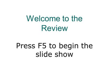 Welcome to the Review Press F5 to begin the slide show.