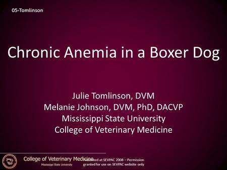Chronic Anemia in a Boxer Dog Julie Tomlinson, DVM Melanie Johnson, DVM, PhD, DACVP Mississippi State University College of Veterinary Medicine 05-Tomlinson.