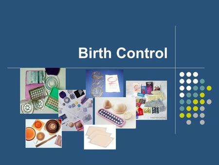 Birth Control. Physical Contraceptive Methods Male Contraceptive methods Female Contraceptive methods CondomFemale Condom VasectomyContraceptive sponge.