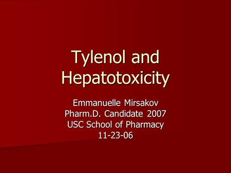 Tylenol and Hepatotoxicity Emmanuelle Mirsakov Pharm.D. Candidate 2007 USC School of Pharmacy 11-23-06.