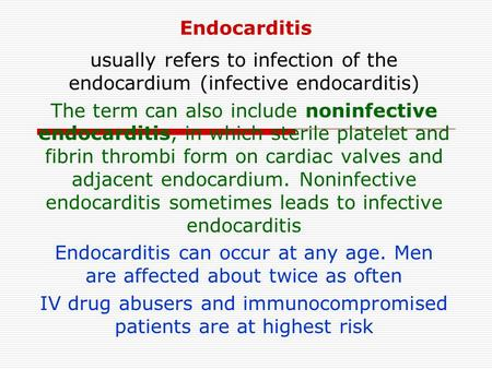 Endocarditis usually refers to infection of the endocardium (infective endocarditis) The term can also include noninfective endocarditis, in which sterile.