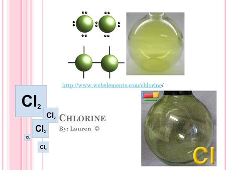 C HLORINE By: Lauren