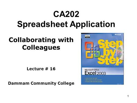 1 CA202 Spreadsheet Application Collaborating with Colleagues Lecture # 16 Dammam Community College.