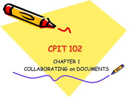CPIT 102 CPIT 102 CHAPTER 1 COLLABORATING on DOCUMENTS.