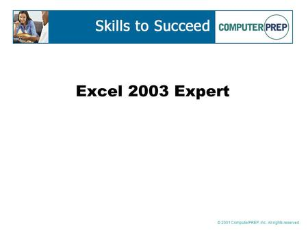 © 2001 ComputerPREP, Inc. All rights reserved. Excel 2003 Expert.