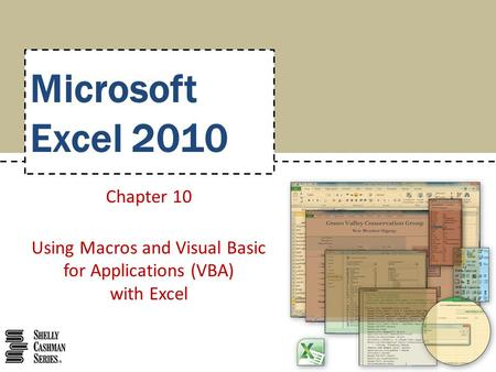 Microsoft Excel 2010 Chapter 10 Using Macros and Visual Basic for Applications (VBA) with Excel.
