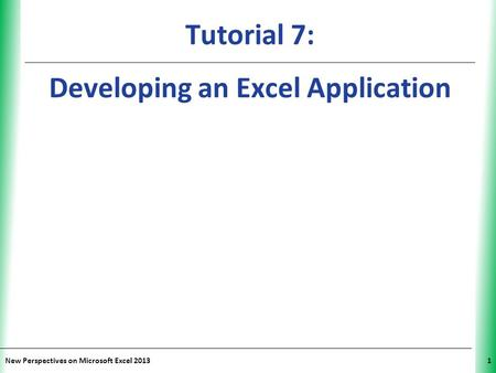 XP Tutorial 7: Developing an Excel Application New Perspectives on Microsoft Excel 20131.