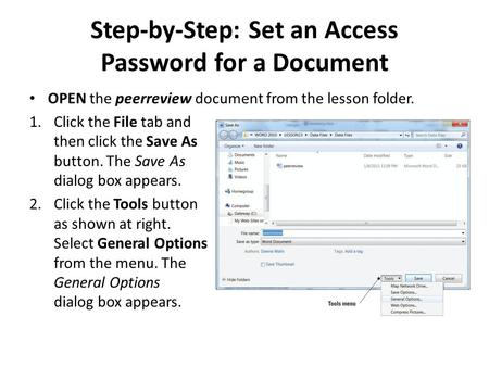 Step-by-Step: Set an Access Password for a Document OPEN the peerreview document from the lesson folder. 1.Click the File tab and then click the Save As.