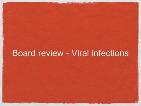Board review - Viral infections. Rubeola (nine-day or red measles) Prodromal symptoms - fever, malaise, dry (occasional croupy) cough, coryza, conjunctivitis.