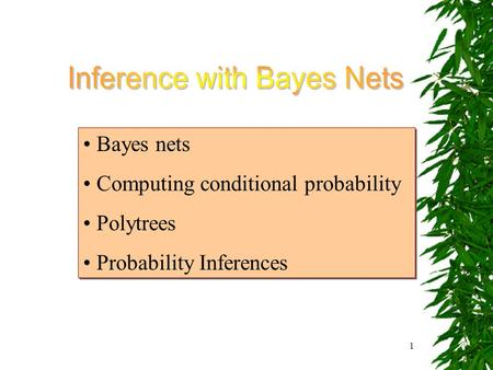 1 Bayes nets Computing conditional probability Polytrees Probability Inferences Bayes nets Computing conditional probability Polytrees Probability Inferences.