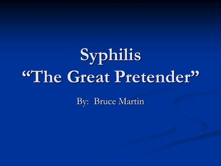 "Syphilis ""The Great Pretender"""